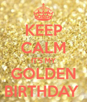 keep-calm-its-my-golden-birthday--1